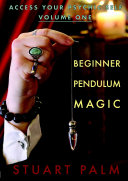 Access Your Psychic Self - Volume One - Beginner Pendulum Magic