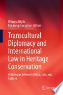 Transcultural Diplomacy And International Law In Heritage Conservation
