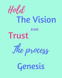 Hold the Vision and Trust the Process Genesis s