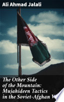 The Other Side of the Mountain  Mujahideen Tactics in the Soviet Afghan War