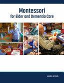 Montessori For Elder And Dementia Care Volume 1