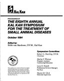 Proceedings of the Eighth Annual Kal Kan Symposium for the Treatment of Small Animal Diseases  October 1984