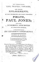 The Interesting Life Travels Voyages And Daring Engagements Of That Celebrated And Justly Notorious Pirate Paul Jones Containing Numerous Anecdotes Of Undaunted Courage In The Prosecution Of His Nefarious Undertakings Written By Himself