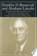Franklin D Roosevelt and Abraham Lincoln  Competing Perspectives on Two Great Presidencies Book