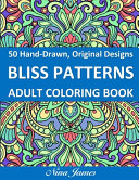 Bliss Patterns Adult Coloring Book Book PDF