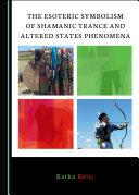 The Esoteric Symbolism of Shamanic Trance and Altered States Phenomena [Pdf/ePub] eBook