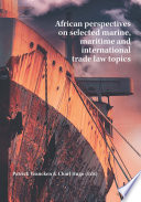 African perspectives on selected marine  maritime and international trade law topics