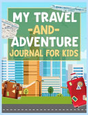 My Travel and Adventure Journal for Kids