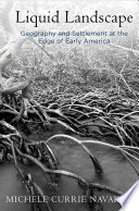 Liquid Landscape  : Geography and Settlement at the Edge of Early America