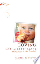 """Loving the Little Years: Motherhood in the Trenches"" by Rachel Jankovic"