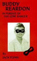 Buddy Reardon in Pursuit of the Lone Ranger