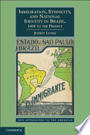 Immigration  Ethnicity  and National Identity in Brazil  1808 to the Present