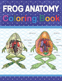 Frog Anatomy Coloring Book