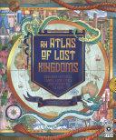 An Atlas of Lost Kingdoms