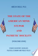 The State of the American Mind  Stupor and Pathetic Docility Book PDF