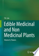"""Edible Medicinal and Non Medicinal Plants: Volume 8, Flowers"" by T. K. Lim"