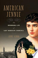 American Jennie The Remarkable Life Of Lady Randolph Churchill Book PDF