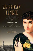 Pdf American Jennie: The Remarkable Life of Lady Randolph Churchill Telecharger