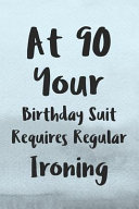 At 90 Your Birthday Suit Requires Regular Ironing