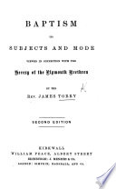 Baptism  its subjects and mode  viewed in connection with the heresy of the Plymouth Brethren  Second edition Book