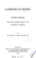 Landmarks of history  Ancient history  from the earliest times of the Mahometan conquest  By the author of  Kings of England   Book PDF