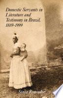 Domestic Servants in Literature and Testimony in Brazil  1889 1999