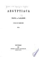 Aegyptiaca Pauli de Lagarde studio et sumptibus edite