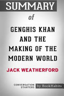 Summary of Genghis Khan and the Making of the Modern World by Jack Weatherford  Conversation Starters Book PDF