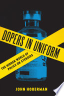 """Dopers in Uniform: The Hidden World of Police on Steroids"" by John Hoberman"
