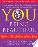 """YOU: Being Beautiful: The Owner's Manual to Inner and Outer Beauty"" by Michael F. Roizen, Mehmet Oz"