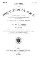 Histoire de la Revolution de 1870-1871 ... Illustrée de portraits, vues, ... et autographes