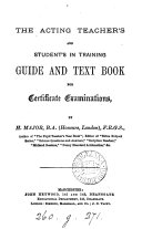 The Acting Teacher s and Student s in Training Guide and Text Book for Certificate Examinations