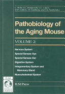 Pathobiology of the Aging Mouse  Nervous system  special senses  eye and ear   digestive system  integumentary system and mammary gland  and musculoskeletal system