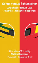 Senna versus Schumacher And Other Formula One Rivalries That Never Happened