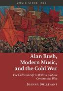 Alan Bush  Modern Music  and the Cold War
