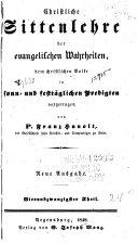 Christliche Sittenlehre der evangelischen Wahrheiten dem Christliche Volke in sonn- und festtäglichen Predigten vorgetragen ...