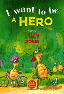 Lucy Robin's Stories. I want to be a hero