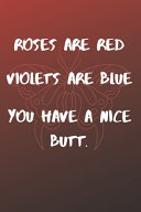 Roses Are Red Violets Are Blue You Have A Nice Butt