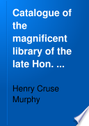 Catalogue of the Magnificent Library of the Late Hon. Henry C. Murphy--Supplement ...