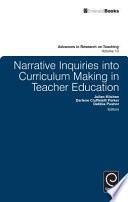 Narrative Inquiries into Curriculum Making in Teacher Education