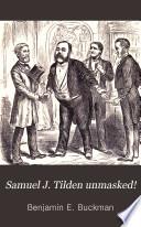 Samuel J  Tilden Unmasked  Book