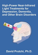 High-Power Near-Infrared Light Treatments for Depression, Dementia, and Other Brain Disorders