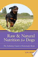 """Raw & Natural Nutrition for Dogs: The Definitive Guide to Homemade Meals"" by Lew Olson"