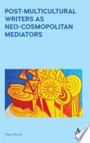 Post Multicultural Writers As Neo Cosmopolitan Mediators
