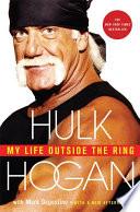"""My Life Outside the Ring: A Memoir"" by Hulk Hogan, Mark Dagostino"