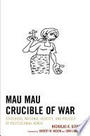 Mau Mau Crucible of War  : Statehood, National Identity, and Politics of Postcolonial Kenya