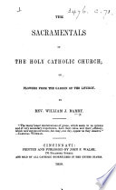 The Sacramentals of the Holy Catholic Church  Or  Flowers from the Garden of the Liturgy