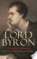 LORD BYRON Ultimate Collection  300  Poems  Verses  Dramas   Tales