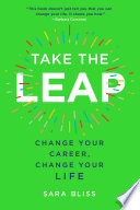 """Take the Leap: Change Your Career, Change Your Life"" by Sara Bliss"