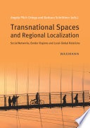 Transnational Spaces and Regional Localization  Social Networks  Border Regions and Local Global Relations